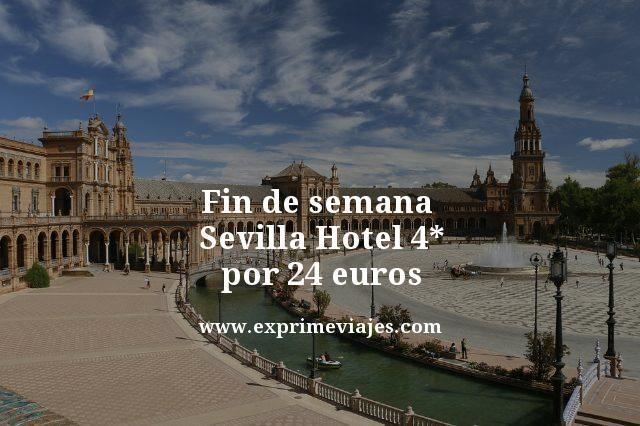 FIN DE SEMANA SEVILLA: HOTEL 4* POR 24EUROS