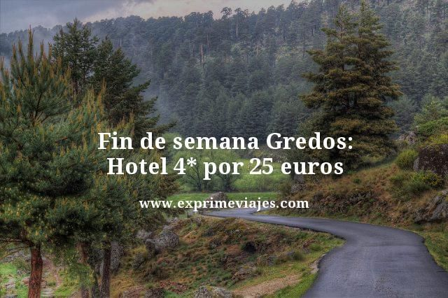 Fin de semana Gredos: Hotel 4* por 25euros