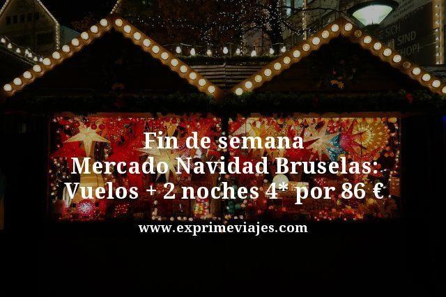 FIN DE SEMANA MERCADO NAVIDAD BRUSELAS: VUELOS + 2 NOCHES 4* POR 86EUROS