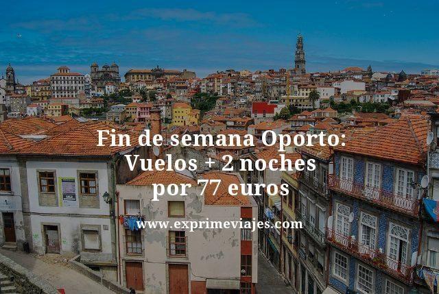 FIN DE SEMANA OPORTO: VUELOS + 2 NOCHES POR 77EUROS