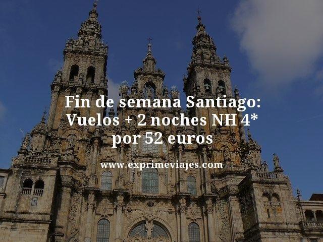 FIN DE SEMANA SANTIAGO: VUELOS + 2 NOCHES NH 4* POR 52EUROS
