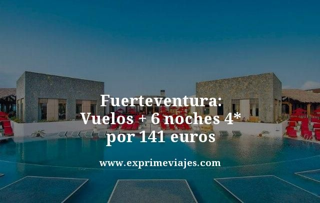 FUERTEVENTURA: VUELOS + 6 NOCHES 4* POR 141EUROS