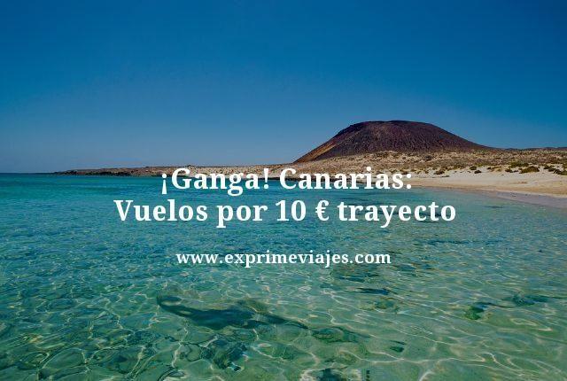 ¡Ganga! Canarias: Vuelos por 10euros trayecto