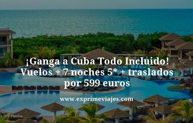 ¡GANGA! CUBA TODO INCLUIDO: VUELOS + 7 NOCHES 5* + TRASLADOS POR 599EUROS