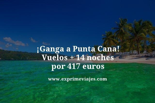 ¡GANGA! PUNTA CANA: VUELOS + 14 NOCHES POR 417EUROS