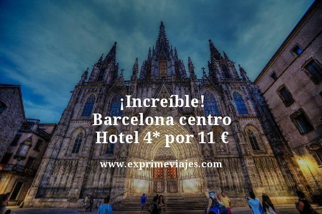 ¡INCREÍBLE! BARCELONA CENTRO: HOTEL 4* POR 11EUROS