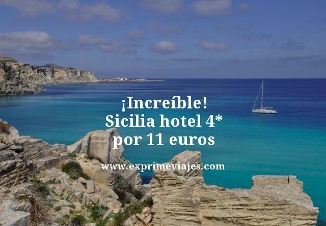 ¡INCREÍBLE! SICILIA: HOTEL 4* POR 11EUROS