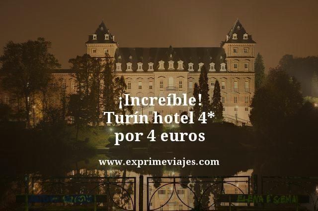 ¡INCREÍBLE! TURÍN: HOTEL 4* POR 4EUROS