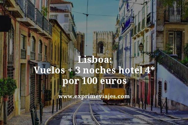 LISBOA: VUELOS + 3 NOCHES HOTEL 4* POR 100EUROS