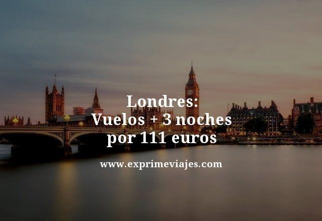 LONDRES: VUELOS + 3 NOCHES POR 111EUROS