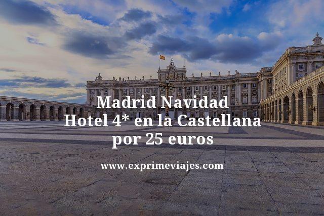 MADRID NAVIDAD: HOTEL 4* EN LA CASTELLANA POR 25EUROS