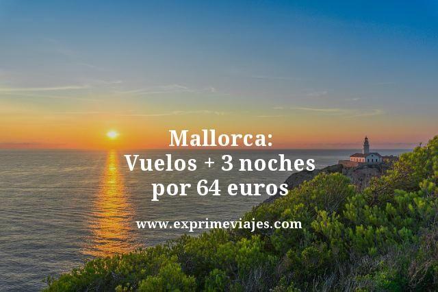 MALLORCA: VUELOS + 3 NOCHES POR 64EUROS