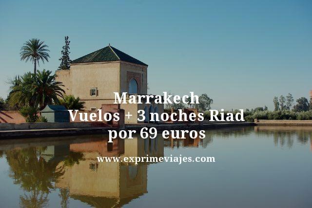 MARRAKECH: VUELOS + 3 NOCHES RIAD POR 69EUROS