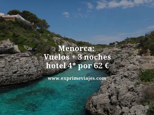 MENORCA: VUELOS + 3 NOCHES HOTEL 4* POR 62EUROS