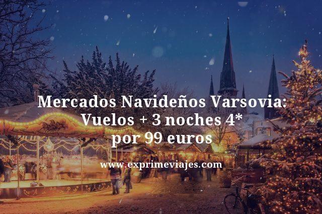 MERCADOS NAVIDEÑOS VARSOVIA: VUELOS + 3 NOCHES 4* POR 99EUROS