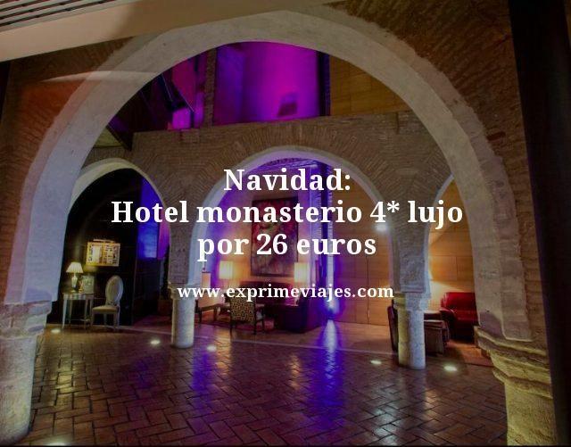 NAVIDAD HOTEL MONASTERIO 4* LUJO POR 26EUROS