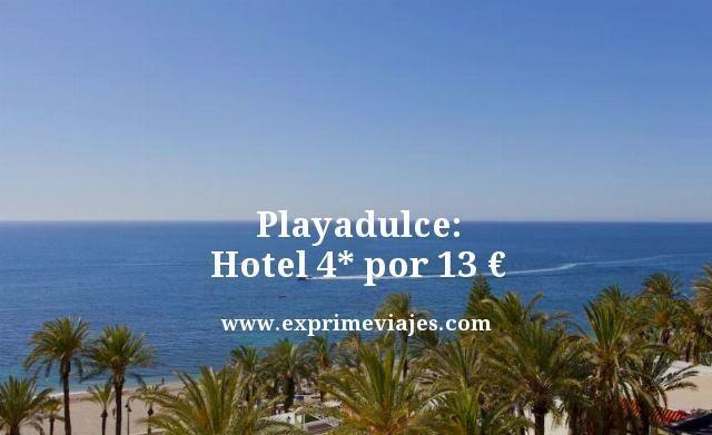 PLAYADULCE: HOTEL 4* POR 13EUROS