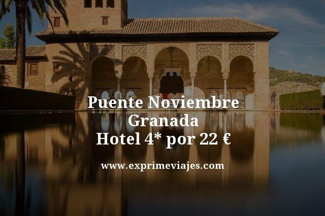 PUENTE NOVIEMBRE GRANADA: HOTEL 4* POR 22EUROS