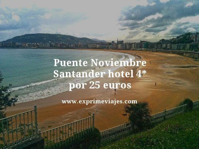PUENTE NOVIEMBRE SANTANDER: HOTEL 4* POR 25EUROS