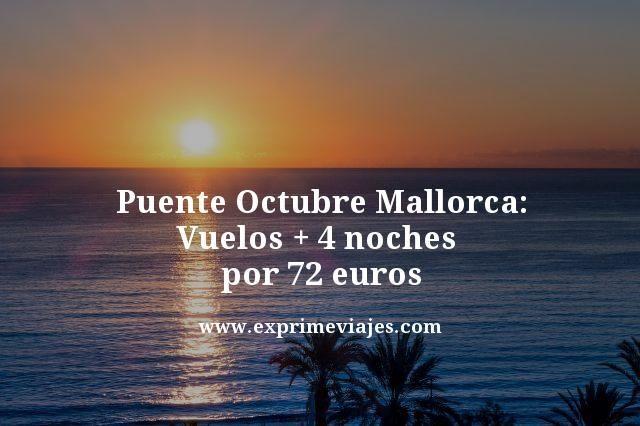 PUENTE OCTUBRE MALLORCA: VUELOS + 4 NOCHES POR 72EUROS
