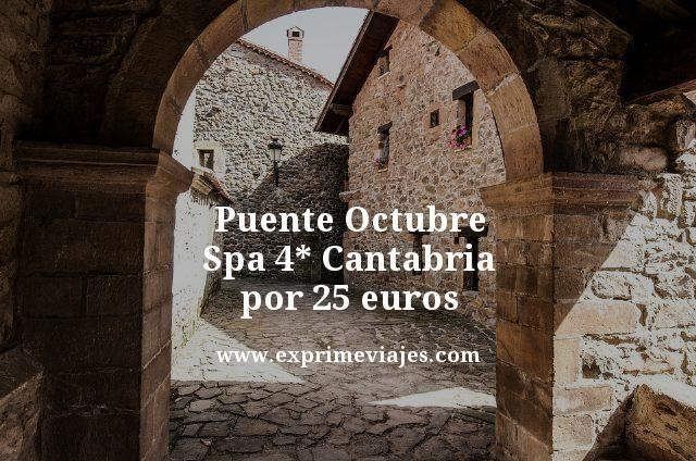 PUENTE OCTUBRE: SPA 4* CANTABRIA POR 25EUROS