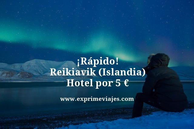 ¡RÁPIDO! REIKIAVIK (ISLANDIA): HOTEL POR 5EUROS