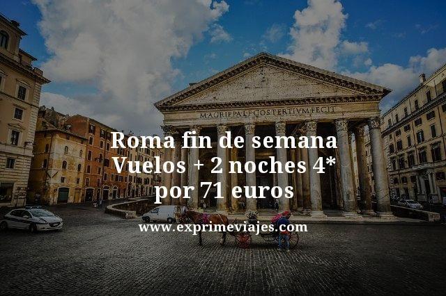 ROMA FIN DE SEMANA: VUELOS + 2 NOCHES 4* POR 71EUROS