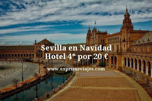 SEVILLA EN NAVIDAD: HOTEL 4* POR 20EUROS