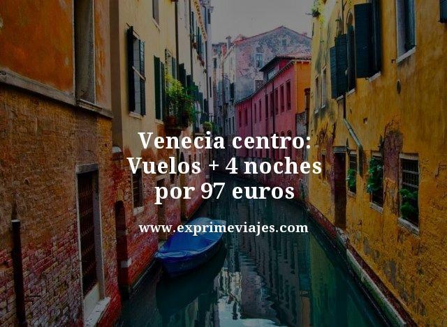 VENECIA CENTRO: VUELOS + 4 NOCHES POR 97EUROS