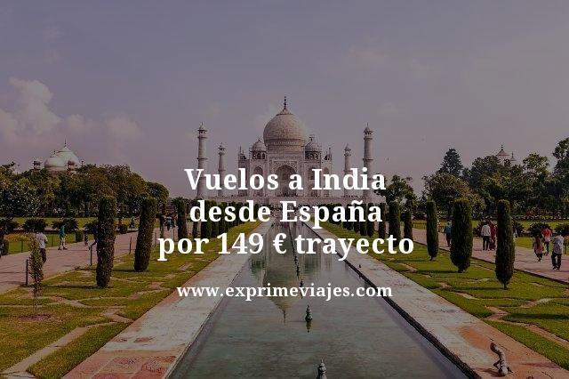 VUELOS A INDIA DESDE ESPAÑA POR 149EUROS TRAYECTO