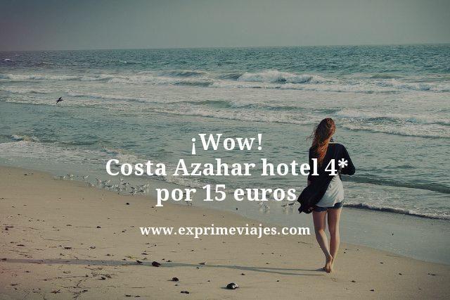 ¡WOW! COSTA DE AZAHAR: HOTEL 4* POR 15EUROS