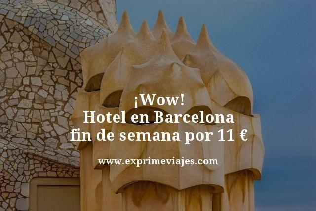 ¡WOW! HOTEL EN BARCELONA FIN DE SEMANA POR 11EUROS