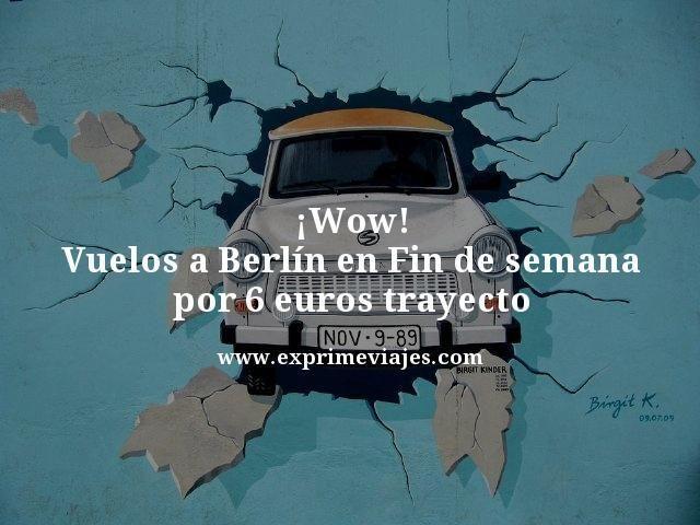 ¡WOW! BERLIN EN FIN DE SEMANA: VUELOS POR 6€ TRAYECTO