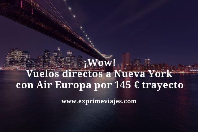 ¡WOW! VUELOS DIRECTOS A NUEVA YORK CON AIREUROPA POR 145€ TRAYECTO
