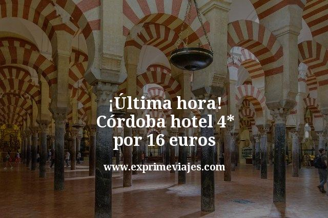 ¡Última hora! Córdoba: Hotel 4* por 16euros