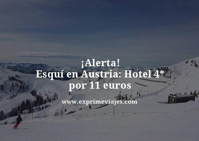 ¡Alerta! Esquí en Austria: hotel 4* por 11euros