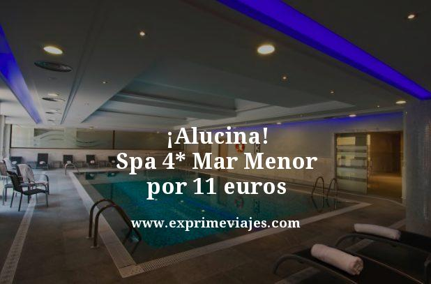 ¡Alucina! Spa 4* Mar Menor por 11 euros