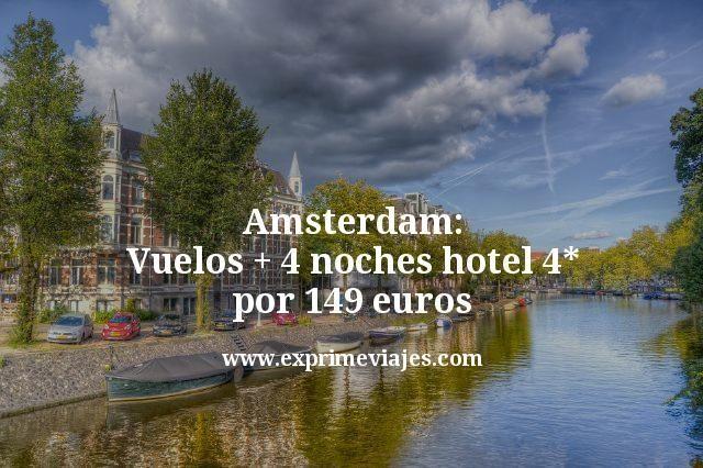 Amsterdam: Vuelos + 4 noches hotel 4* por 149euros