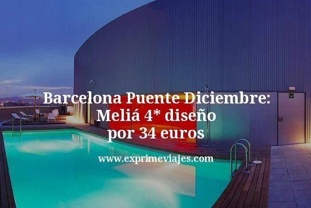 Barcelona Puente Diciembre: Meliá 4* diseño por 34euros