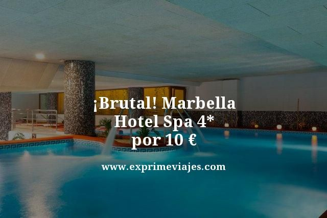 ¡Brutal! Marbella: Hotel Spa 4* por 10euros
