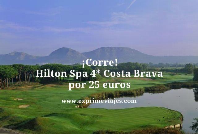 ¡Corre! Hilton Spa 4* Costa Brava por 25euros