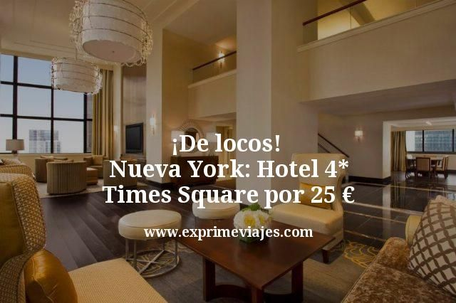 ¡De locos! Nueva York: Hotel 4* Times Square por 25euros
