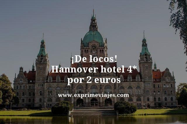 ¡DE LOCOS! HANNÓVER: HOTEL 4* POR 2EUROS