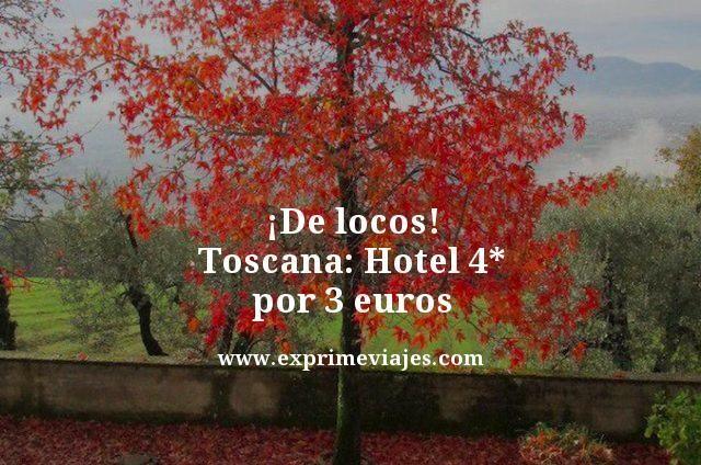 ¡De locos! Toscana: Hotel 4* por 3euros