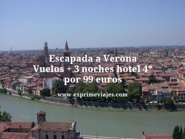 Escapada a Verona: Vuelos + 3 noches hotel 4* por 99euros
