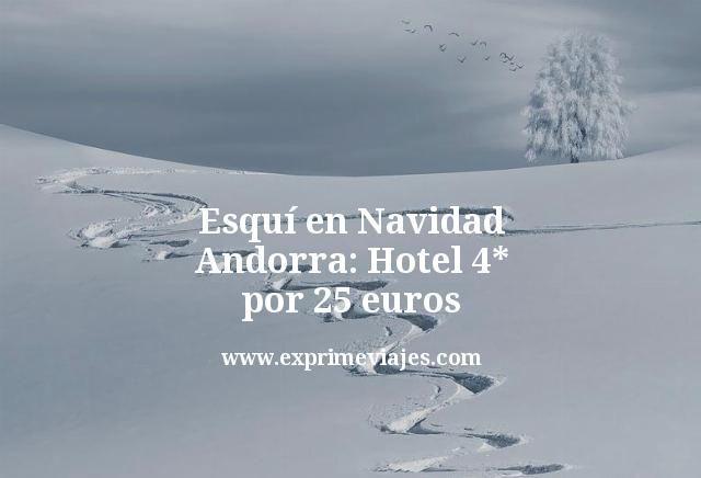 Esquí en Navidad Andorra: Hotel 4* por 25euros