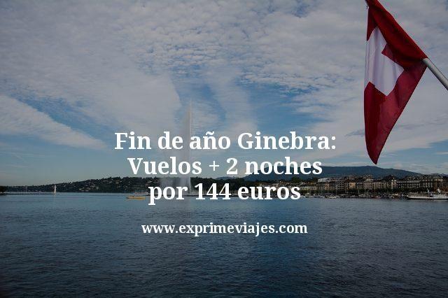 Fin de año Ginebra: Vuelos + 2 noches por 144euros