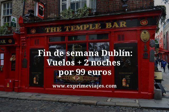 Fin de Semana Dublin: vuelos + 2 noches por 99euros