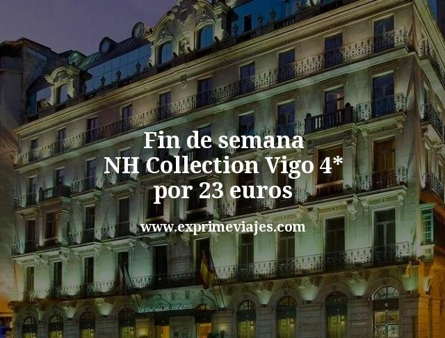 Fin de semana NH Collection Vigo 4* por 23 euros