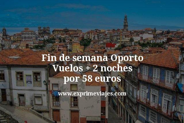 Fin de semana Oporto: Vuelos + 2 noches por 58euros